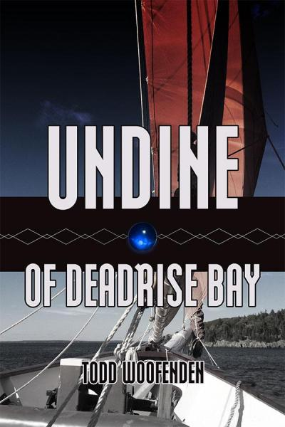 Undine of Deadrise Bay, by Todd Woofenden